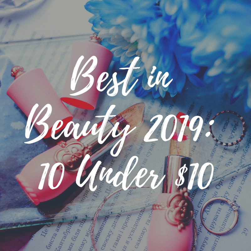 Best in Beauty 2019: 10 Under $10