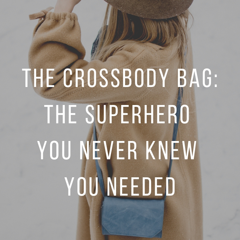 The Crossbody Bag: The Superhero You Never Knew You Needed