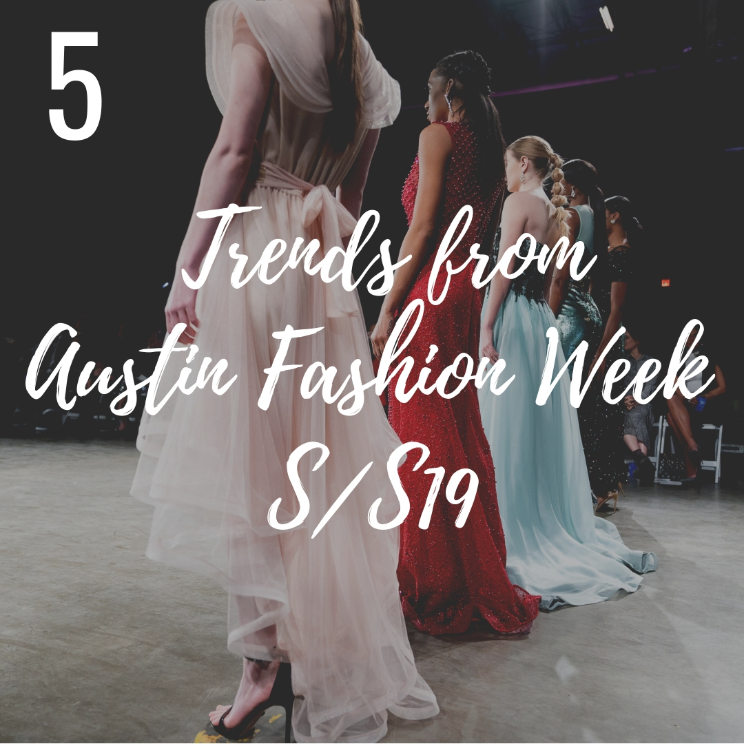 5 Trends from Austin Fashion Week S/S19