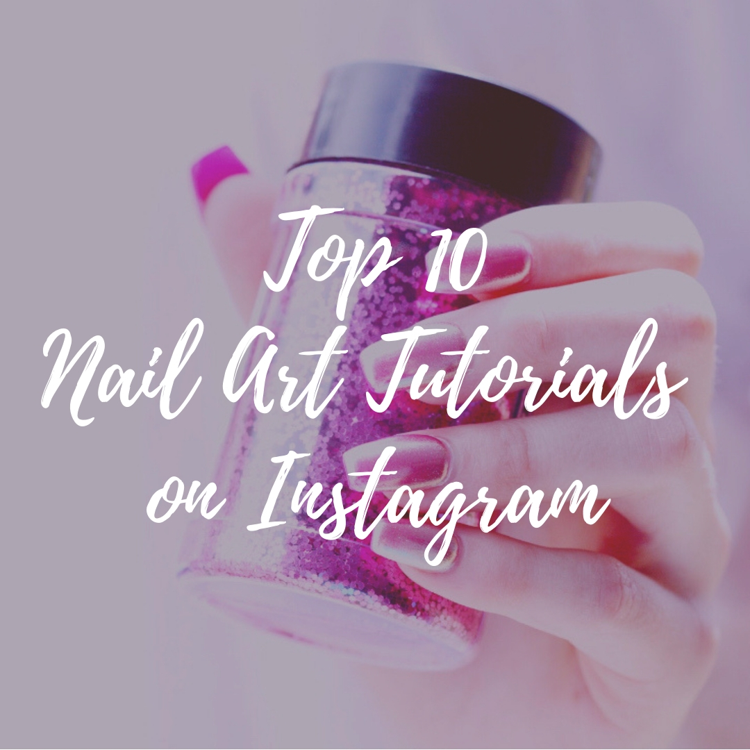 Top 10 Nail Art Tutorials on Instagram