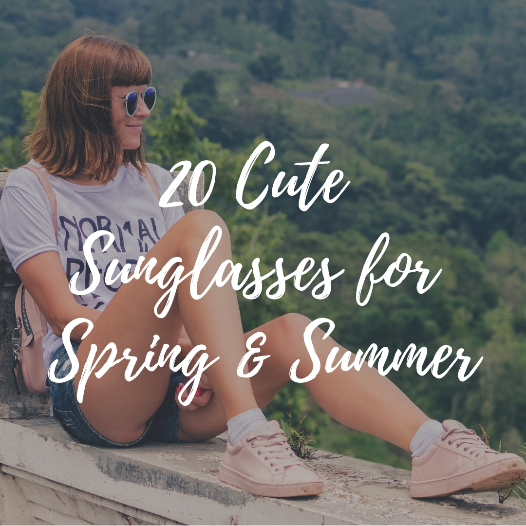 20 Cute Sunglasses for Spring & Summer