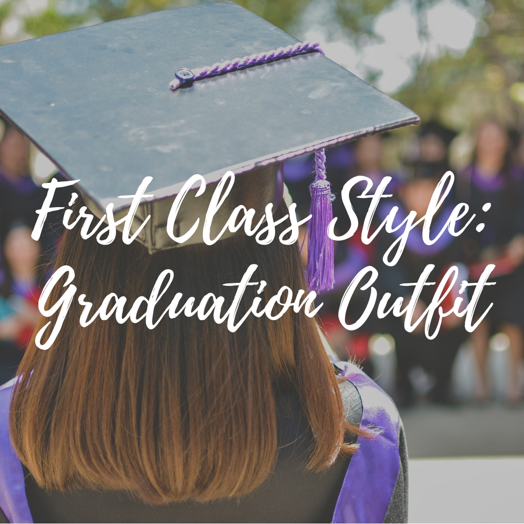 First Class Style – Graduation Outfit