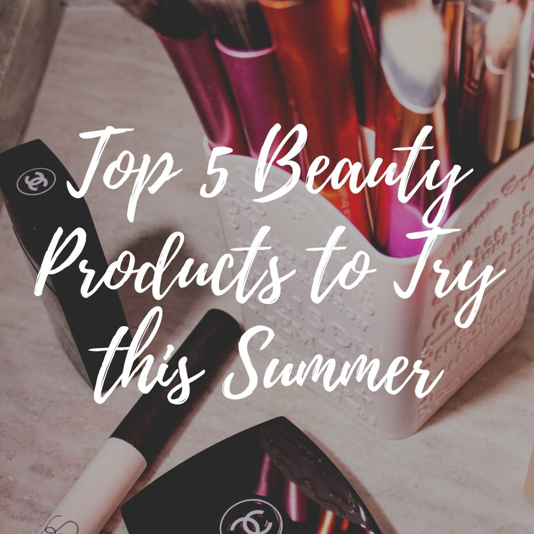 Top 5 Beauty Products to Try this Summer