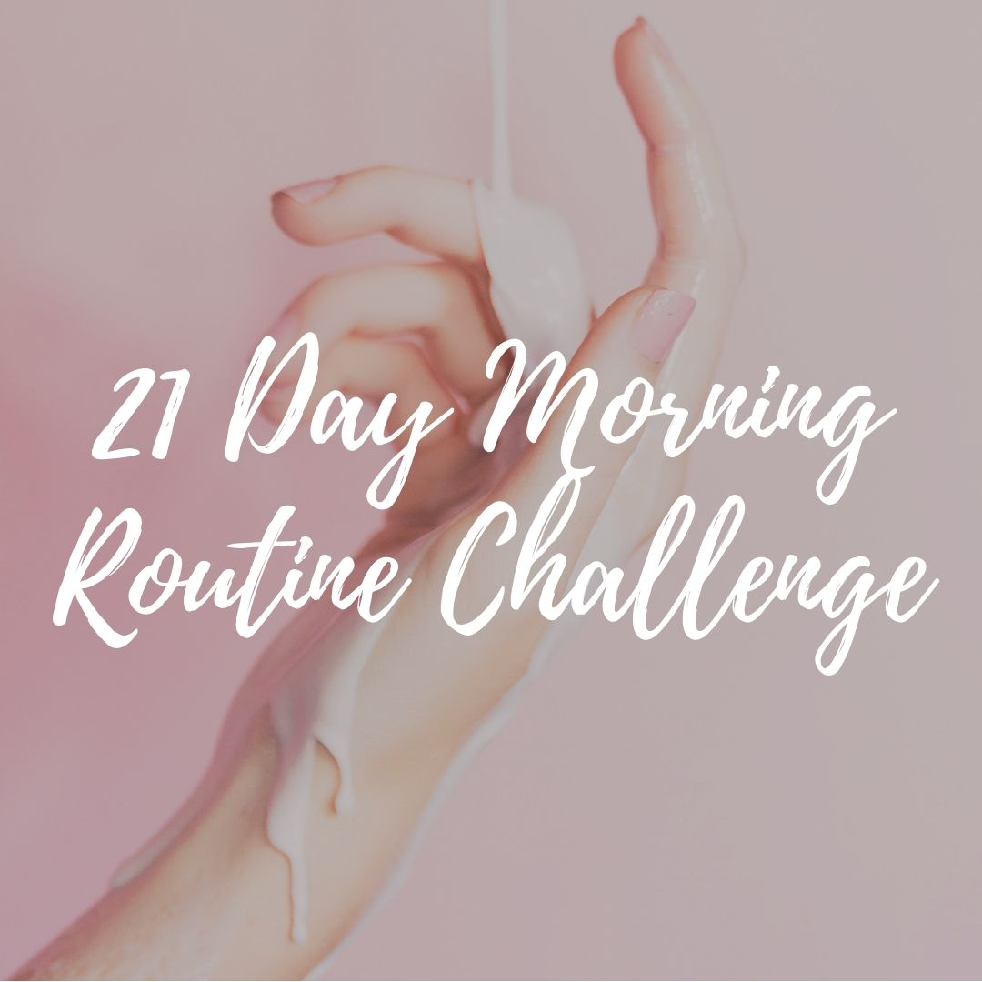 Skincare: 21 Day Morning Routine Challenge