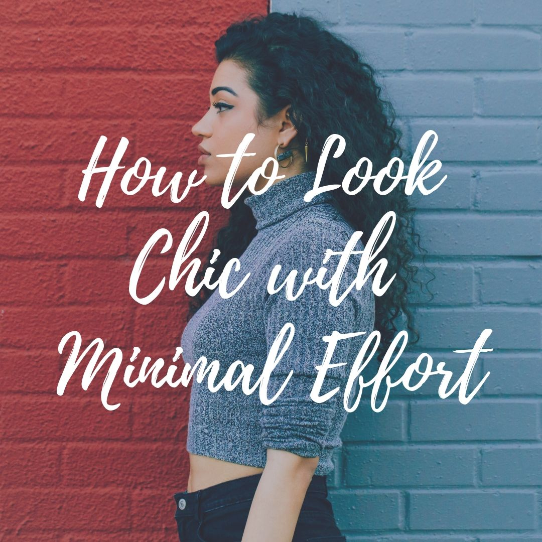 How to Look Chic with Minimal Effort (Outfit Ideas!)