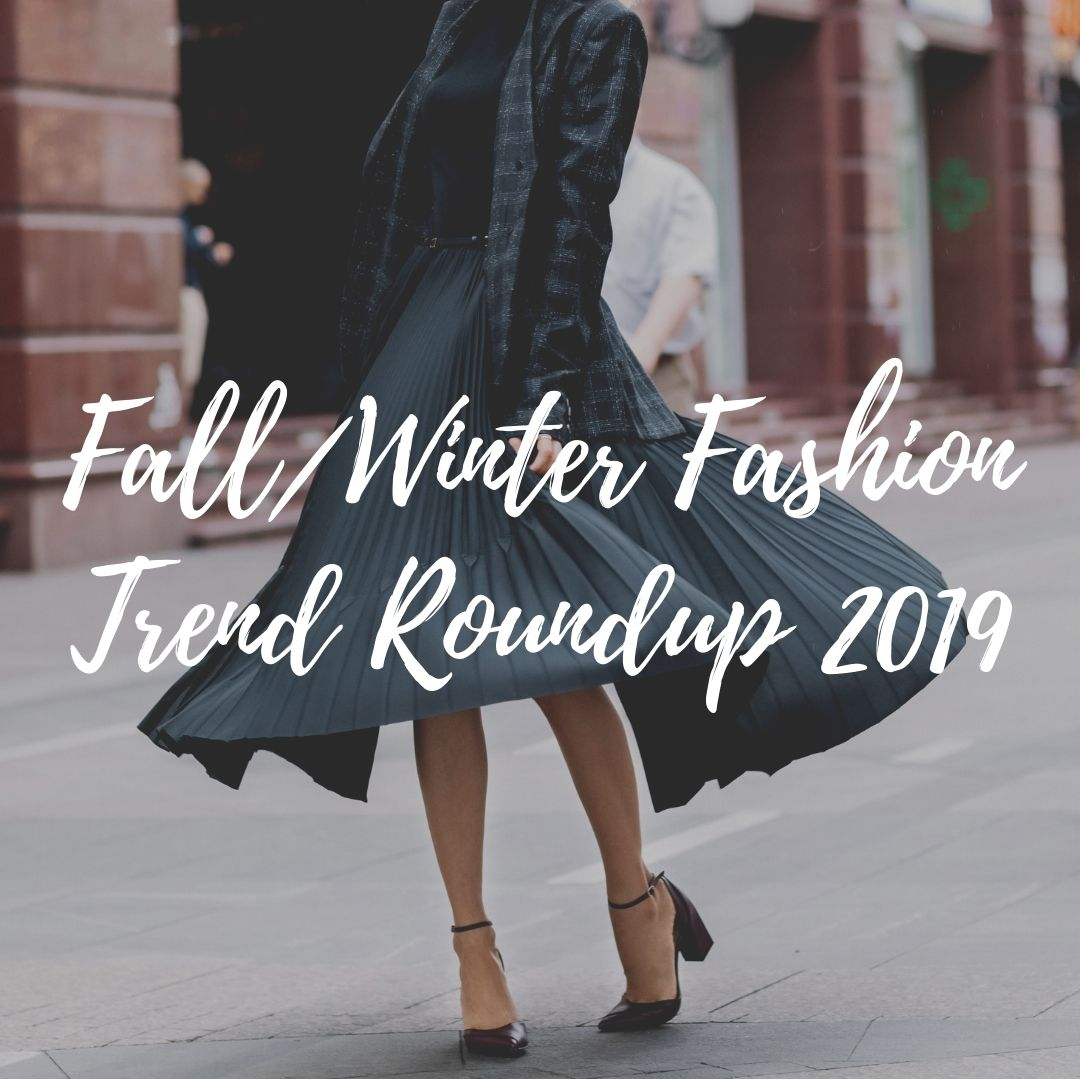 Fall/Winter Fashion Trends Roundup 2019