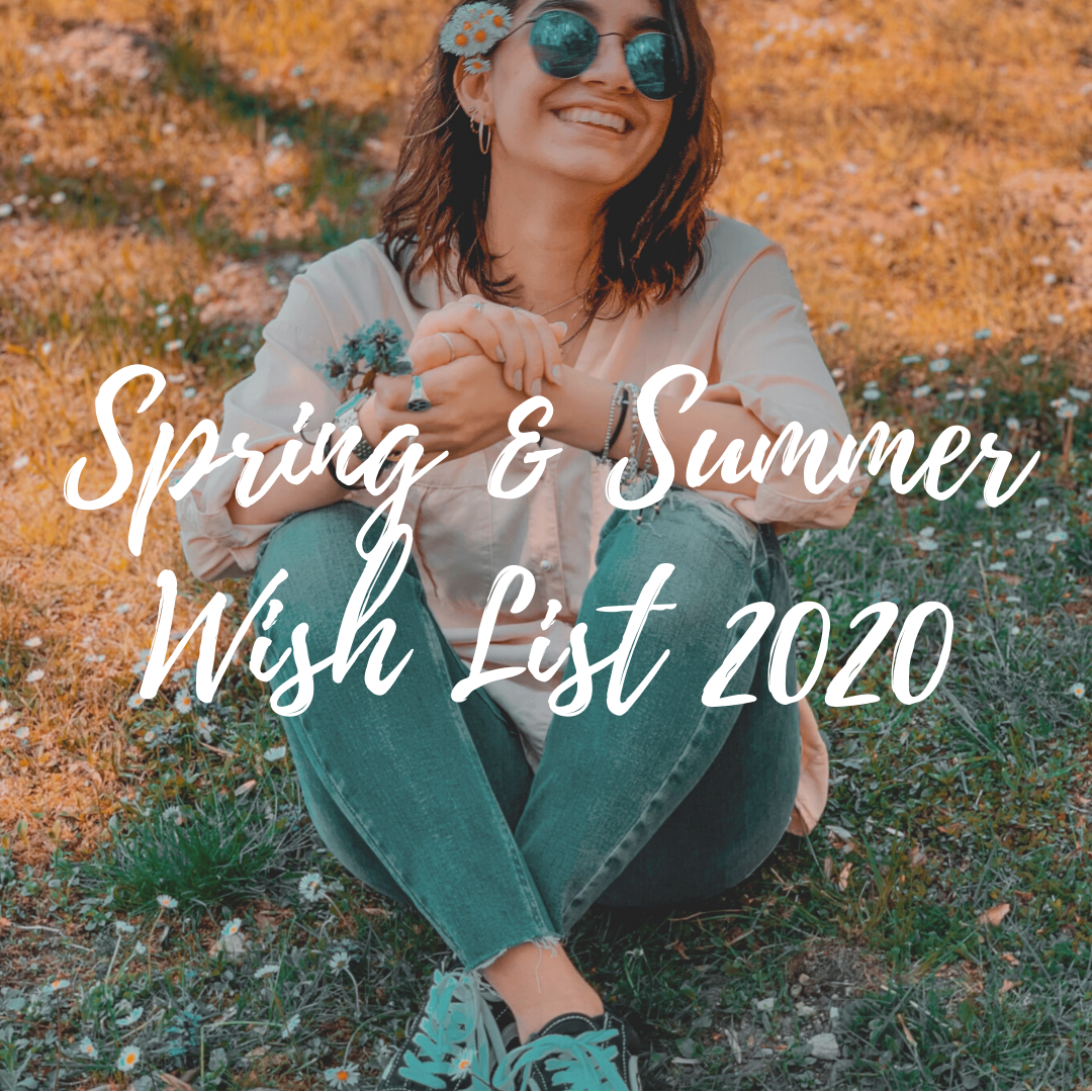 Spring & Summer Wish List 2020